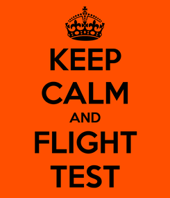 Poster: KEEP CALM AND FLIGHT TEST