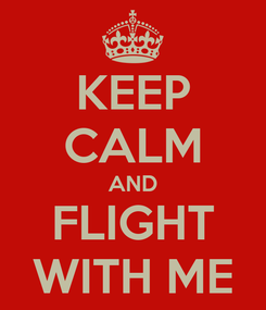 Poster: KEEP CALM AND FLIGHT WITH ME