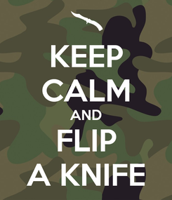 Poster: KEEP CALM AND FLIP A KNIFE