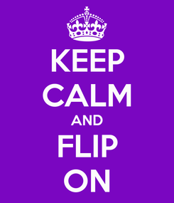Poster: KEEP CALM AND FLIP ON