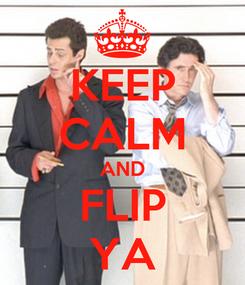 Poster: KEEP CALM AND FLIP YA