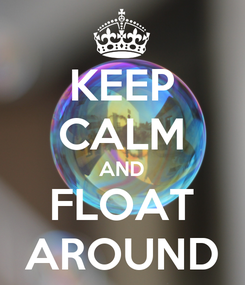 Poster: KEEP CALM AND FLOAT AROUND