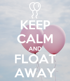 Poster: KEEP CALM AND FLOAT AWAY