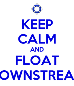 Poster: KEEP CALM AND FLOAT DOWNSTREAM