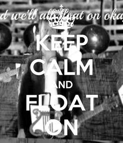 Poster: KEEP CALM AND FLOAT ON