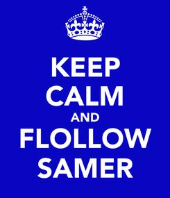 Poster: KEEP CALM AND FLOLLOW SAMER