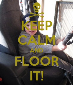 Poster: KEEP CALM AND FLOOR IT!