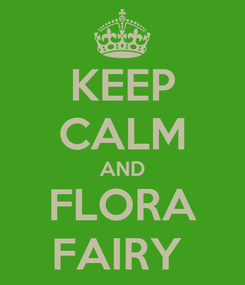 Poster: KEEP CALM AND FLORA FAIRY
