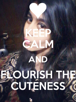 Poster: KEEP CALM AND FLOURISH THE CUTENESS