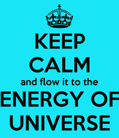Poster: KEEP CALM and flow it to the ENERGY OF UNIVERSE