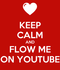 Poster: KEEP CALM AND FLOW ME ON YOUTUBE