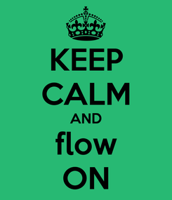 Poster: KEEP CALM AND flow ON