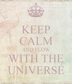 Poster: KEEP CALM AND FLOW WITH THE UNIVERSE