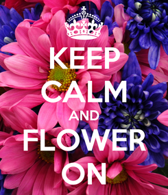 Poster: KEEP CALM AND FLOWER ON