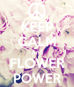 Poster: KEEP CALM And FLOWER POWER