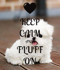 Poster: KEEP CALM AND FLUFF ON