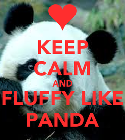 Poster: KEEP CALM AND FLUFFY LIKE PANDA