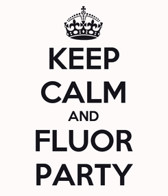 Poster: KEEP CALM AND FLUOR PARTY