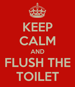 Poster: KEEP CALM AND FLUSH THE TOILET