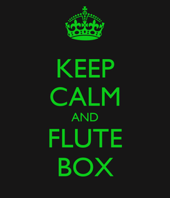 Poster: KEEP CALM AND FLUTE BOX