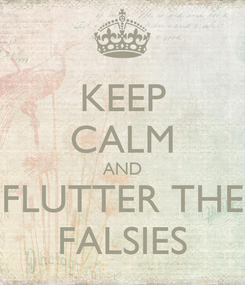 Poster: KEEP CALM AND  FLUTTER THE  FALSIES