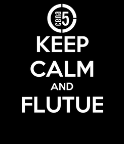 Poster: KEEP CALM AND FLUTUE