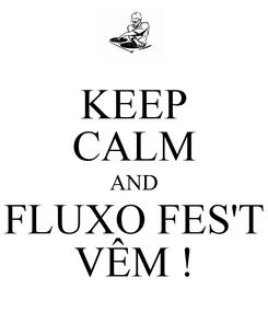Poster: KEEP CALM AND FLUXO FES'T VÊM !