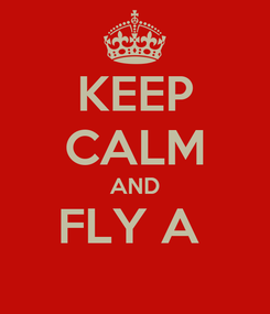 Poster: KEEP CALM AND FLY A