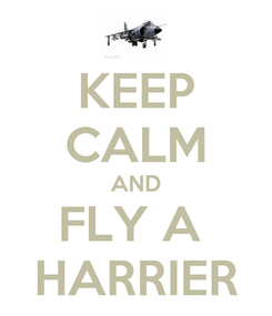 Poster: KEEP CALM AND FLY A  HARRIER