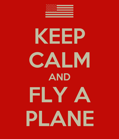 Poster: KEEP CALM AND FLY A PLANE