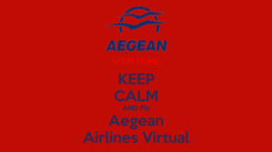 Poster: KEEP CALM AND Fly Aegean Airlines Virtual