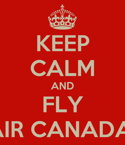 Poster: KEEP CALM AND FLY AIR CANADA