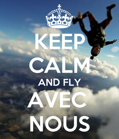 Poster: KEEP CALM AND FLY AVEC  NOUS