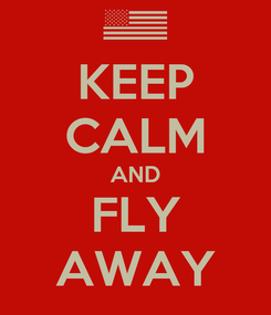 Poster: KEEP CALM AND FLY AWAY