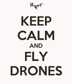 Poster: KEEP CALM AND FLY DRONES