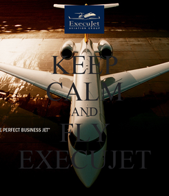 Poster: KEEP CALM AND FLY EXECUJET