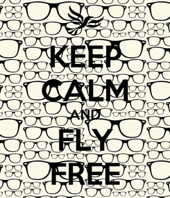Poster: KEEP CALM AND FLY FREE