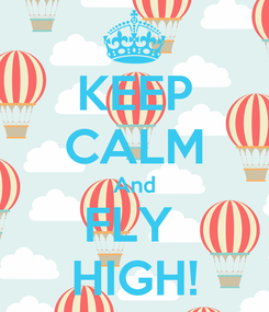Poster: KEEP CALM And FLY  HIGH!