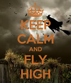 Poster: KEEP CALM AND FLY HIGH