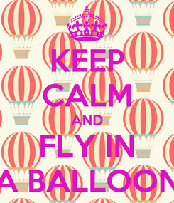 Poster: KEEP CALM AND FLY IN A BALLOON