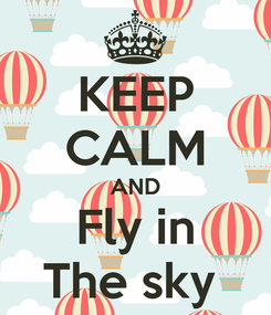 Poster: KEEP CALM AND Fly in The sky