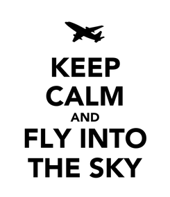 Poster: KEEP CALM AND FLY INTO THE SKY