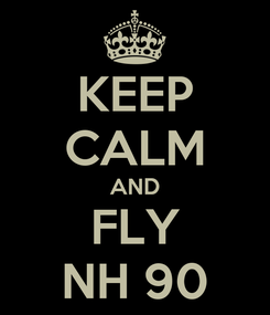 Poster: KEEP CALM AND FLY NH 90