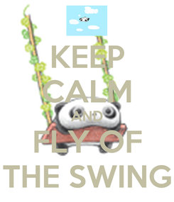 Poster: KEEP CALM AND FLY OF THE SWING