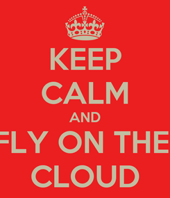 Poster: KEEP CALM AND FLY ON THE  CLOUD