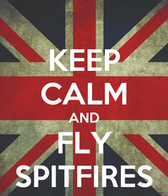 Poster: KEEP CALM AND FLY SPITFIRES