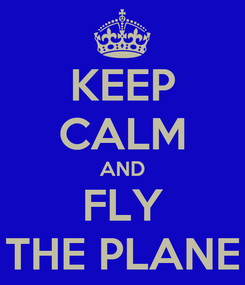 Poster: KEEP CALM AND FLY THE PLANE