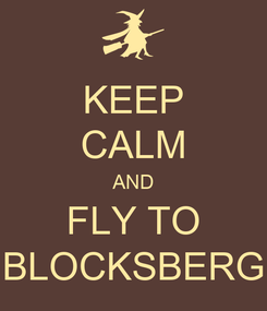 Poster: KEEP CALM AND FLY TO BLOCKSBERG