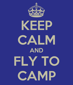 Poster: KEEP CALM AND FLY TO CAMP