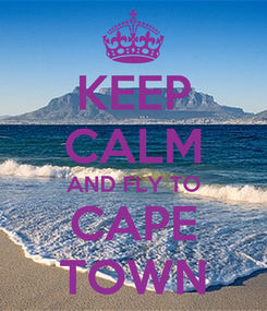 Poster: KEEP CALM AND FLY TO CAPE TOWN